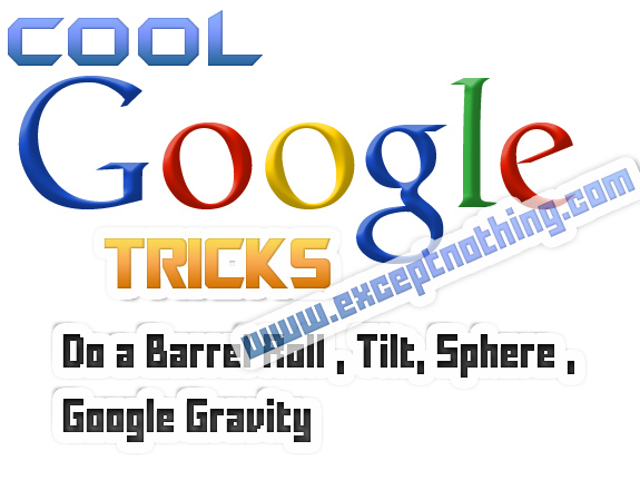 Cool Google Tricks Do a Barrel Roll , Tilt , Askew , Google Sphere , Google Gravity