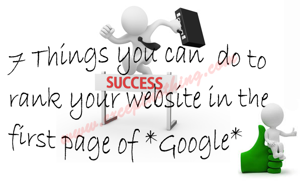 7 Things you can do to rank your website in the first page of Google