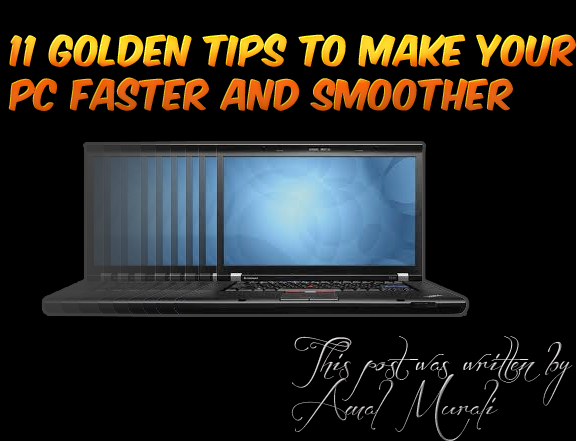 11 Golden Tips to Make your PC Faster and Smoother
