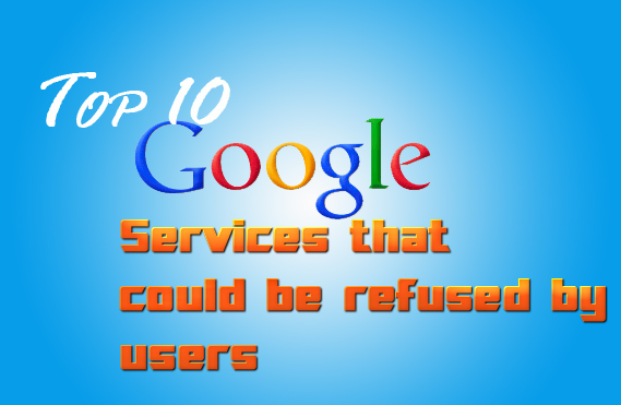 Top 10 Google Services that could be refused by users