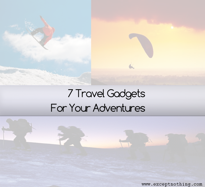 7 Travel Gadgets For Your Adventures